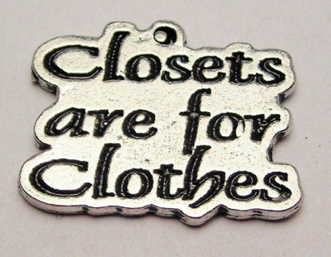 Closets Are For Clothes Genuine American Pewter Charm