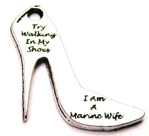 Try Walking In My Shoes I Am A Marine Wife Genuine American Pewter Charm