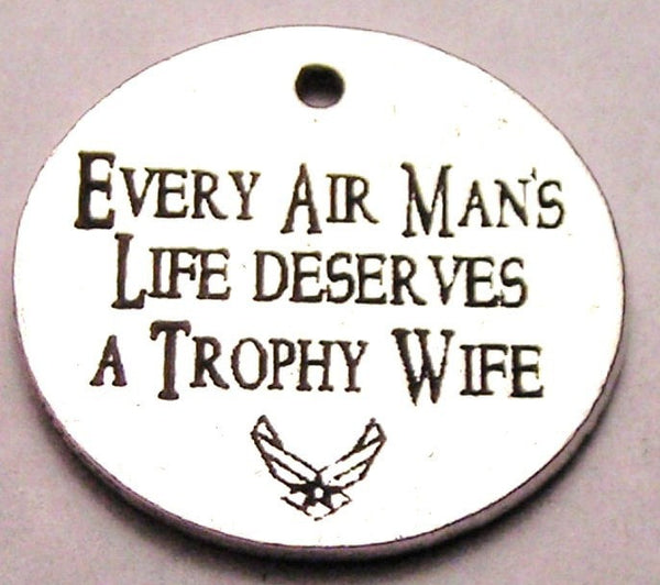 Every Air Mans Life Deserves A Trophy Wife Genuine American Pewter Charm