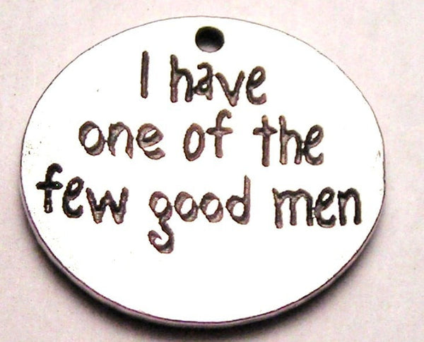 I Have One Of The Few Good Men Genuine American Pewter Charm