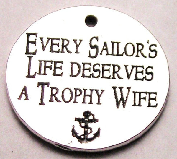 Every Sailors Life Deserves A Trophy Wife Genuine American Pewter Charm