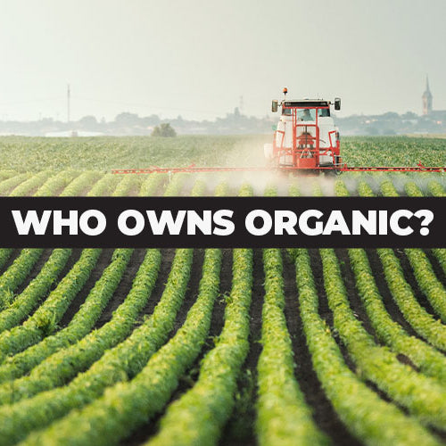 How Agribusiness Has Silently Taken Over Organic Food