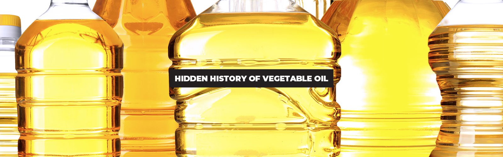 The Hidden History of Why Vegetable Oil Is in Your Kitchen Will Shock You