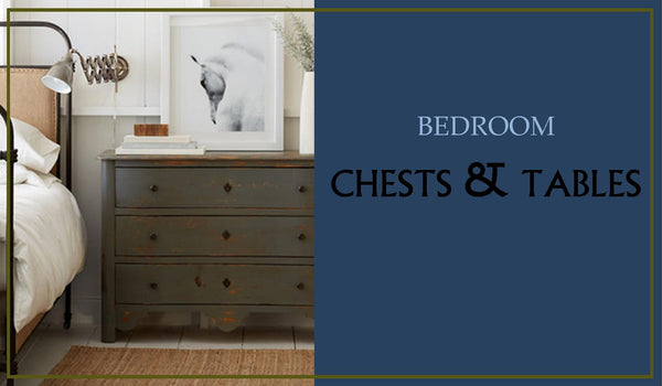 Bedroom Chests and Tables