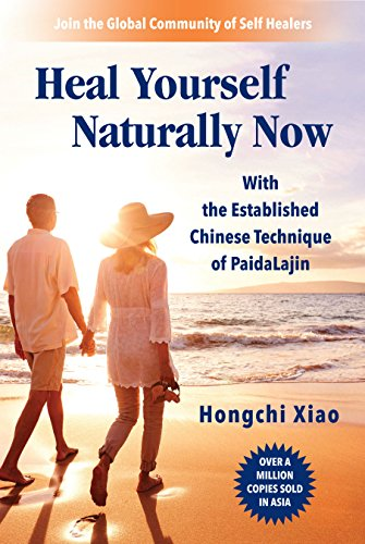 Heal Yourself Naturally Now: With the Established Chinese Technique of Paida Lajin