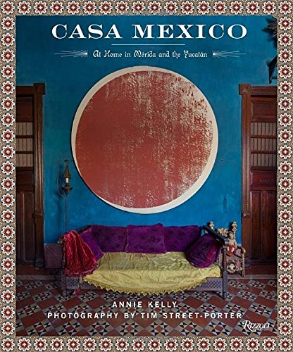 Case Mexico At Home In Merida And The Yucatan By Annie Kelly | Stories + Objects