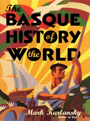 Basque History Of The World Book By Mark Kurlansky | Stories + Objects Global Travel Tips