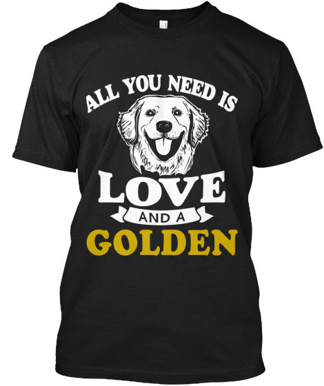 All You Need Is Love And A Golden T shirt - BarkForce