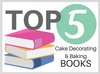 Cake Decorating Books - Our Top 5