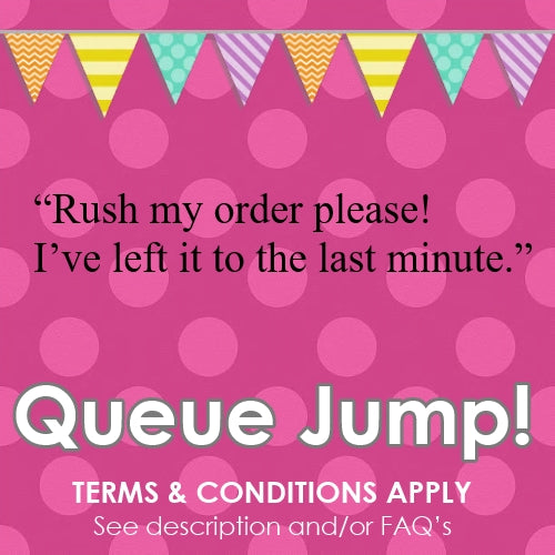 Queue Jump! Rush my order please! - (By adding this to your cart, you agree to the associated Terms & Conditions outlined below and in our FAQ's)