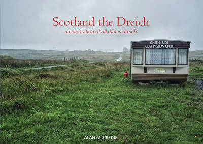 Scotland the Dreich: A celebration of all that is dreich (Paperback)