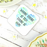"""Where There is Tea, There is Hope"" Coaster"