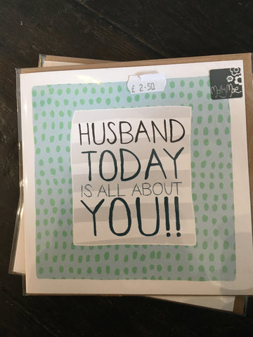 Husband Today is All About You Card