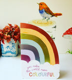 You Make The World More Colourful Rainbow Card