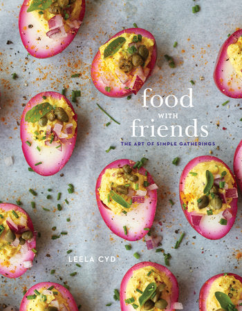 Food with Friends - THE ART OF SIMPLE GATHERINGS: A COOKBOOK