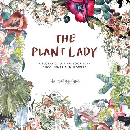 The Plant Lady: A FLORAL COLORING BOOK WITH SUCCULENTS & FLOWERS