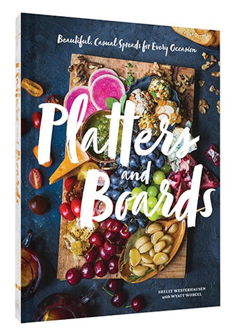 Platters and Boards: Beautiful, Casual Spreads for Every Occasion Book