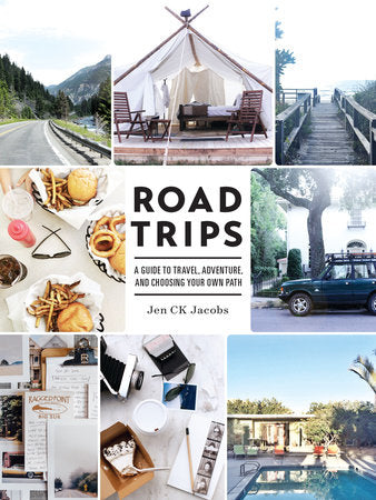 Road Trips: A GUIDE TO TRAVEL, ADVENTURE, AND CHOOSING YOUR OWN PATH Book