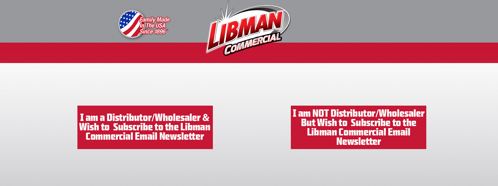 Click the button below to subscribe to the proper Libman Commercial Email List
