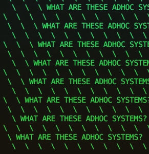 WHAT ARE THESE ADHOC SYSTEMS?