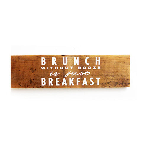 Brunch Without Booze Is Just Breakfast Reclaimed Wood Sign - Decor - George & Augie