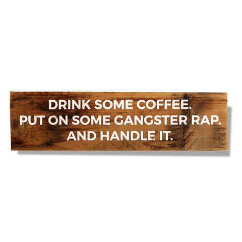 Drink Some Coffee, Put On Some Gangster Rap And Handle It Reclaimed Wood Sign - Decor - George & Augie