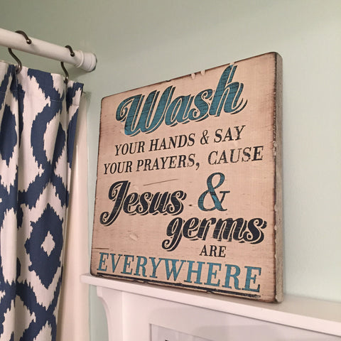 'Wash Your Hands and Say Your Prayers, Cause Jesus and Germs are Everywhere.'