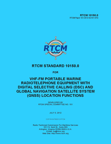 RTCM 10150.0 Standard for VHF-FM Portable Marine Radiotelephone Equipment with Digital Selective Calling (DSC) and Global Navigation Satellite System (GNSS) Location Function, July 5, 2012