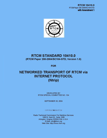 RTCM 10410.0 (RTCM Paper 200-2004/SC104-STD, Version 1.0), with Amendment 1, Standard for Networked Transport of RTCM via Internet Protocol (Ntrip)