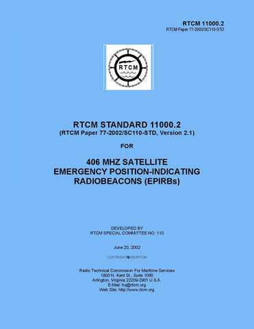 RTCM 11000.2 (RTCM Paper 77-2002/SC110-STD), Standard for 406 MHz Satellite Emergency Position-Indicating Radiobeacons (EPIRBs), June 20, 2002 (version referenced in current FCC regulations)