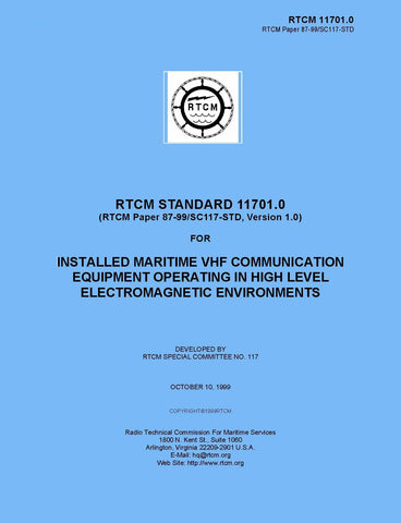RTCM 11701.0 (RTCM Paper 087-99-SC117-STD, Version 1.0) RTCM Standard for Installed Maritime VHF Radiotelephone Equipment Operating in High Level Electromagnetic Environments