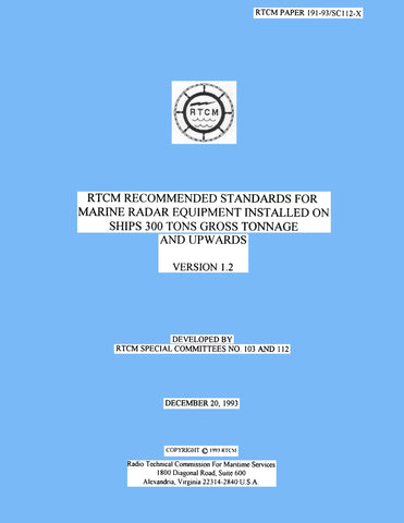 RTCM Paper 191-93/SC112-STD, Recommended Standards for Marine Radar Equipment Installed on Ships 300 Tons Gross Tonnage and Upwards, Version 1.2