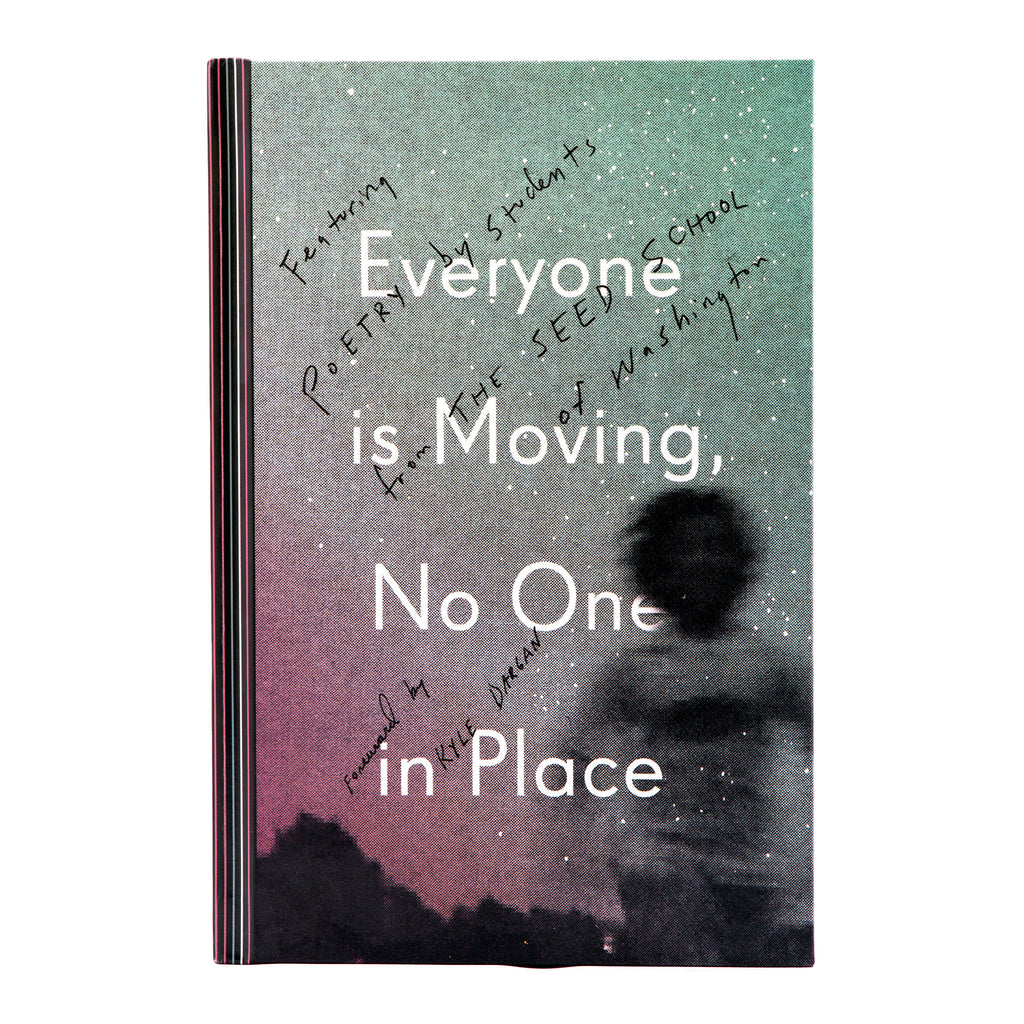 Everyone is Moving, No One in Place. Featuring poetry by students from the SEED School of Washington. Forward by Kyle Durgan. Book cover resembles night time sky, with a purple and grey-ish green background and star patterns.