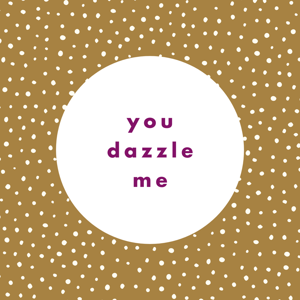 """You Dazzle Me"" Card"