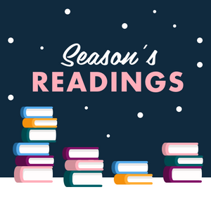 "5"" x 5"" laminated card. Navy blue background with white at the bottom resembling snow. ""Season's"" in script white text with ""Readings"" in all-caps pink bold sans serif text in the middle. Stacks of books at the bottom. White dots across the navy blue background resembling snow."