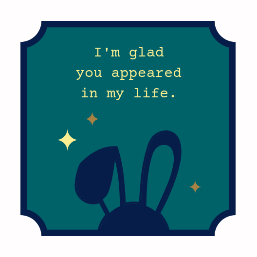 "5"" x 5"" laminated card. Thick white frame around the edges outlined with navy blue. Text reads ""I'm glad you appeared in my life"" in yellow. Bunny ears icon coming out of the navy outline at the bottom."