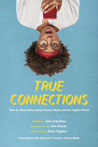 True Connections: Teen-to-Teen Advice About Social Media and the Digital World