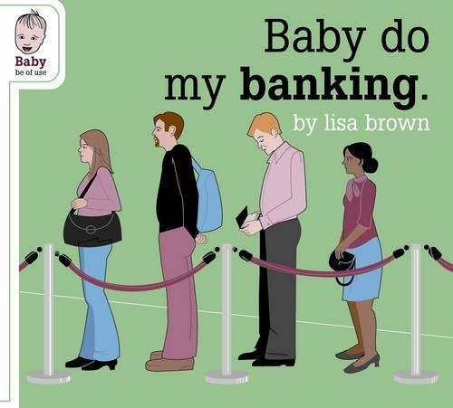 Baby Do My Banking by Lisa Brown