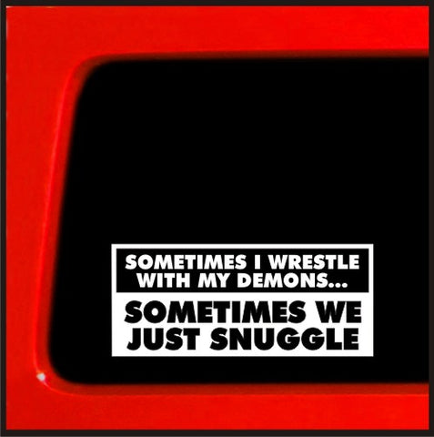 Sometimes I wrestle with my Demons Sometimes we just snuggle funny joke sticker