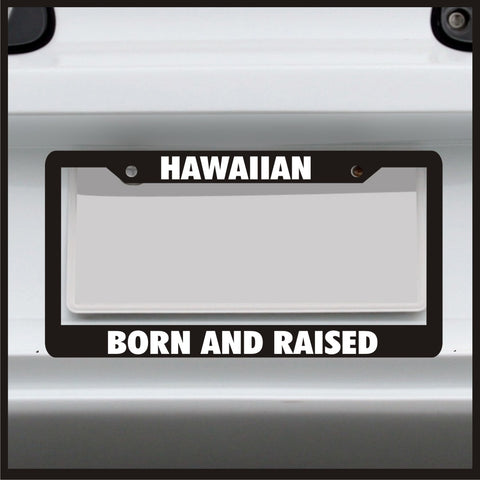 Hawaiian Born and Raised - License Plate Frame - Frame for car / truck / funny
