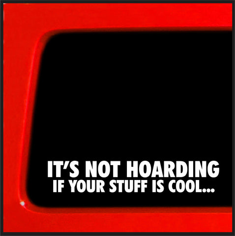 It's not Hoarding if your stuff is cool - funny bumper sticker