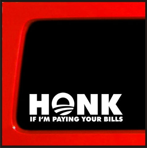 Honk if I'm paying your bills joke decal anti obama decal funny obamacare healthcare