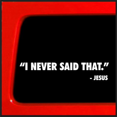 I Never Said That - Jesus - Funny bumper sticker decal god creation atheist religion