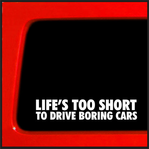 Lifes too short to drive boring cars - Die Cut sticker / decal