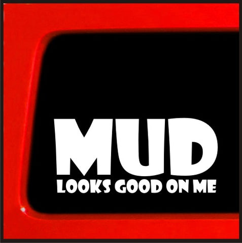 Mud Looks Good on Me Vinyl Decal diesel Jeep 4x4 cherokee 4wd lifted funny sticker
