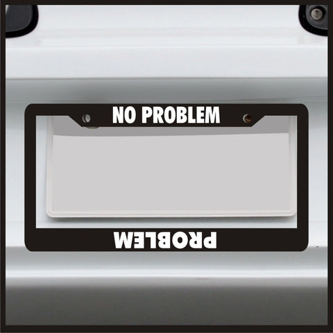 No Problem / Problem - License Plate Frame - Made in USA - Car Truck Funny