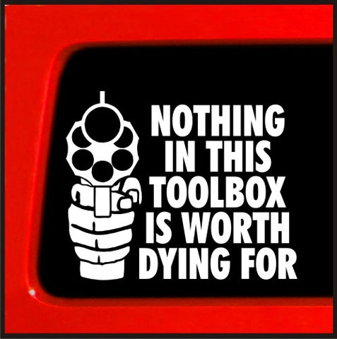 Nothing in this toolbox is worth dying for nra guns funny decal car vinyl decal