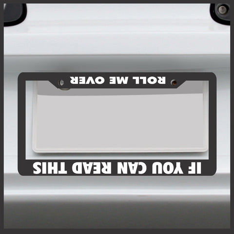 If You Can Read This Roll Me Over - License Plate Frame - Made in USA