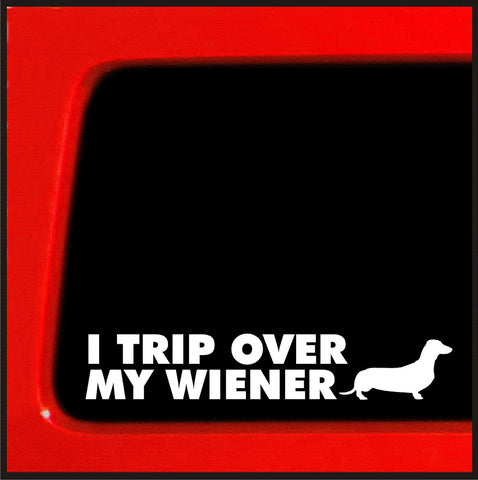 I trip over my wiener - Dachshund wiener dog Sticker funny decal puppy - Car