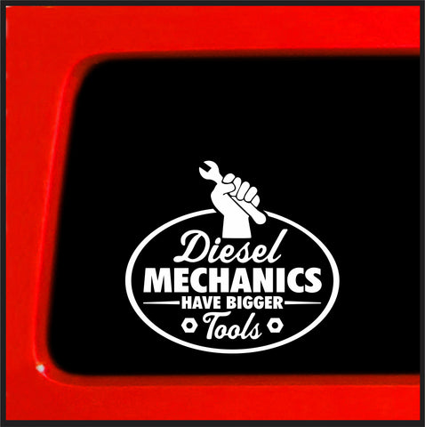 Diesel Mechanics Have Bigger Tools - sticker Decal for Cummins semi big rig Diesel
